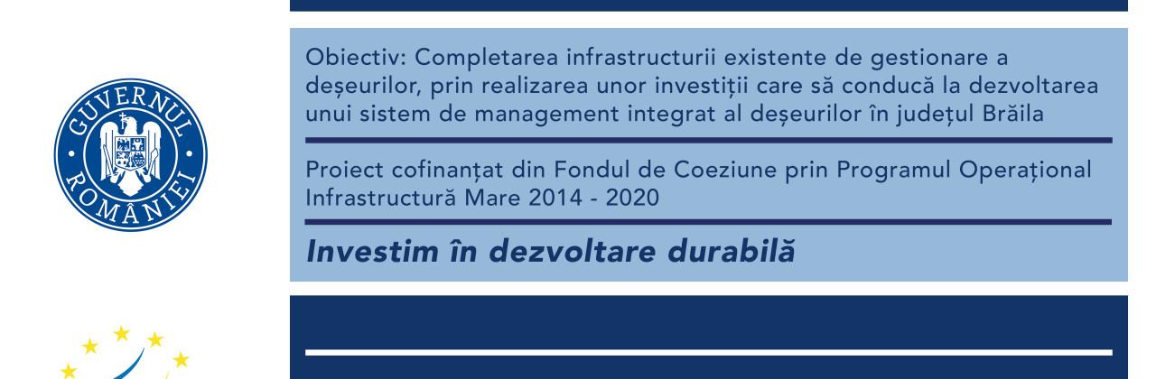 """Proiectul """"Sistem de management integrat al deșeurilor în județul Brăila"""" continua cu finanțare prin Programul Operațional Infrastructura Mare (POIM) 2014-2020"""